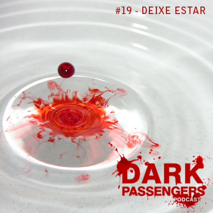 Dark Passengers Podcast #19 - Deixe Estar