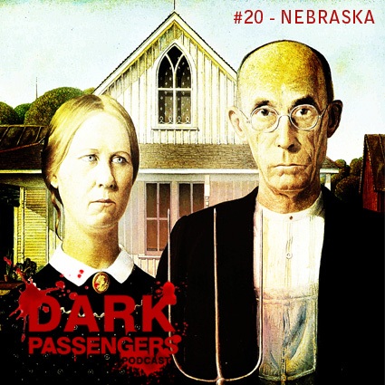 Dark Passengers Podcast #20 - Nebraska