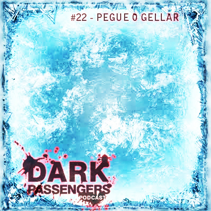 Dark Passengers Podcast #22 - Pegue o Gellar